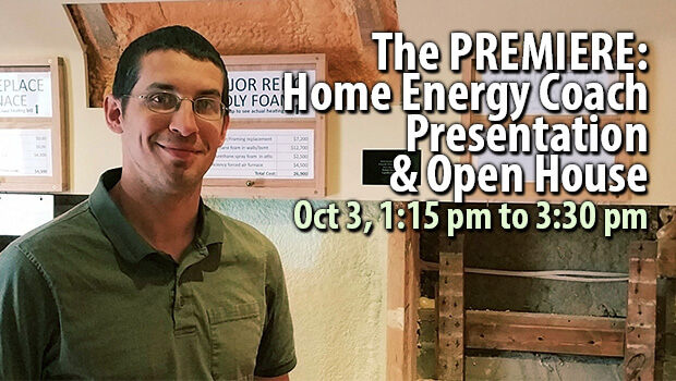 The PREMIERE: Home Energy Coach Presentation & Open House Oct 3, 1:15 pm to 3:30 pm