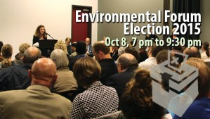 Environmental Forum Election 2015, Oct 8. 7pm to 9pm