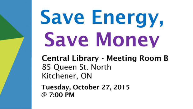 Save Energy, Save Money: Central Library - Meeting Room B 85 Queen St. North Tuesday, October 27, 2015 7 pm