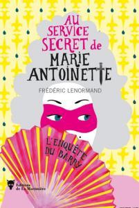 Au service secret de Marie Antoinette de Frédéric Lenormand - Editions de la Martinière