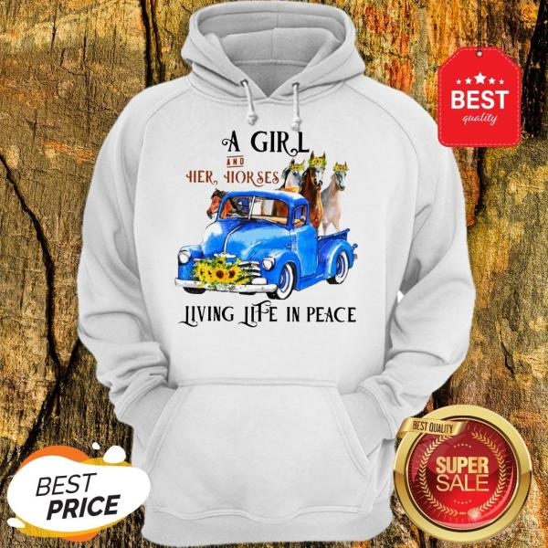 Pretty A Girl And Her Horses Living Life In Peace Truck Hoodie