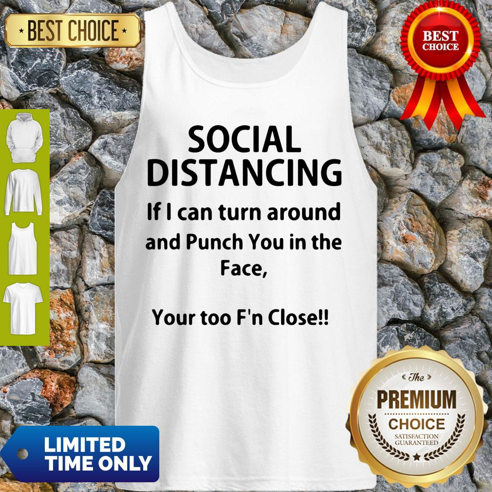 Top Social Distancing If I Can Turn Around And Punch You In The Face Shirt T-Tank Top