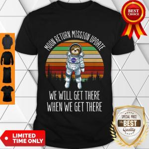 Nice Sloth Astronaut Moon Return Mission Update We Will Get There Vintage Shirt
