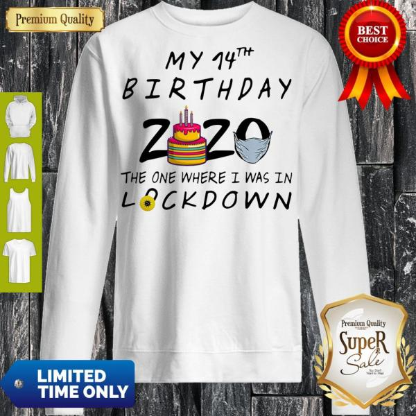 Pro My 14th Birthday 2020 Mask The One Where I Was In Lockdown Sweatshirt