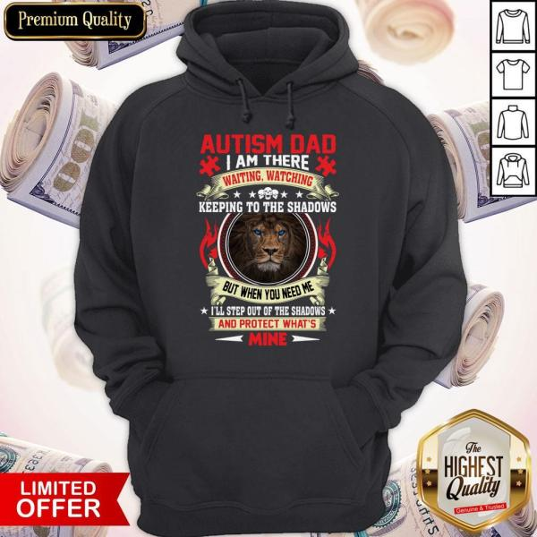 Funny Fast Shipping Lion Autism Dad I Am There And Protect What's Mine Hoodie