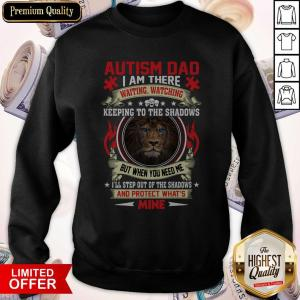 Funny Fast Shipping Lion Autism Dad I Am There And Protect What's Mine Sweatshirt