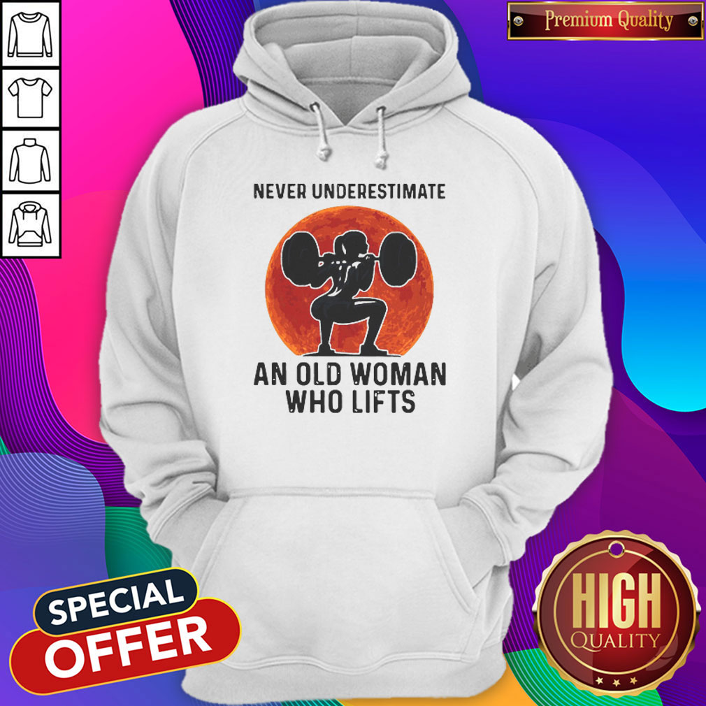 Good Never Underestimate An Old Woman Who Lifts Sunset Hoodie