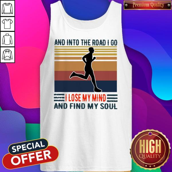 Pretty Jogging And Into The Road I Go I Lose My Mind And Find My Soul Vintage Tank Top