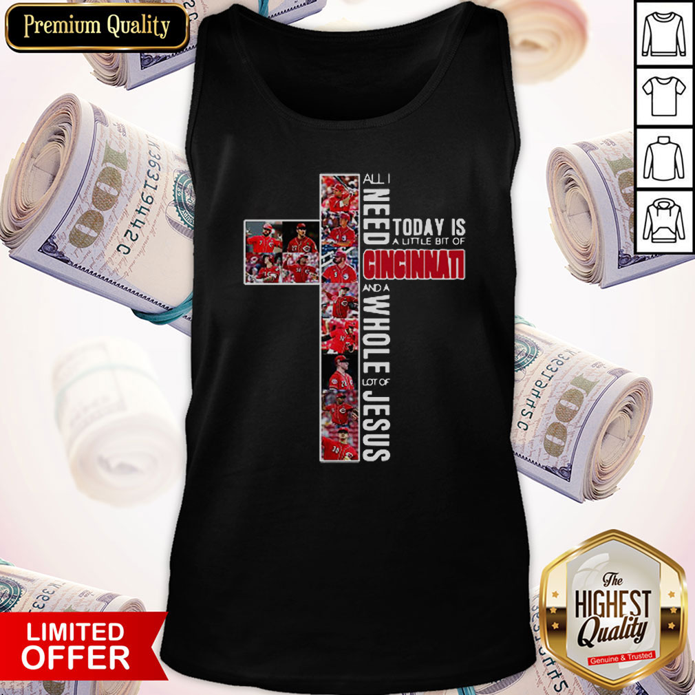 Vip All Need Today Is A Little Bit Of Cincinnati And A Whole Lot Of Jesus Tank Top