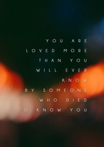164673-You-Are-Loved-More-Than-You-Will-Ever-Know