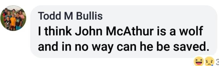 Todd M Bullis I think John MacArthur is a wolf and in no way can he be saved.