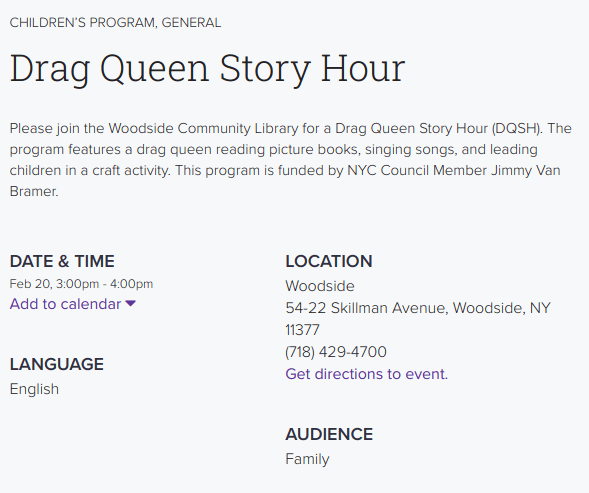 Please join the Woodside Community Library for a Drag Queen Story Hour (DQSH). The program features a drag queen reading picture books, singing songs, and leading children in a craft activity. This program is funded by NYC Council Member Jimmy Van Bramer.