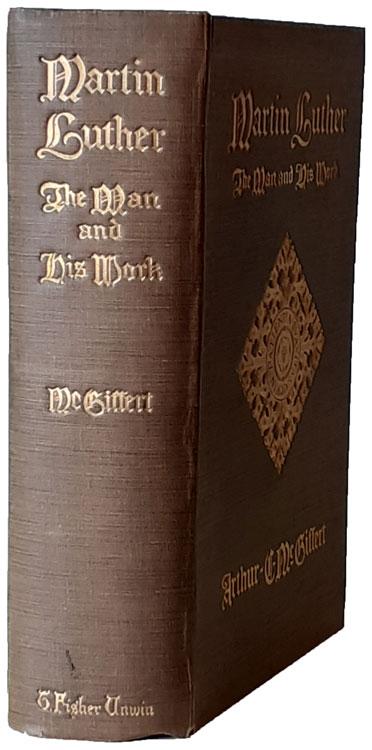 Arthur Cushman McGiffert [1861-1933], Martin Luther. The Man and His Work