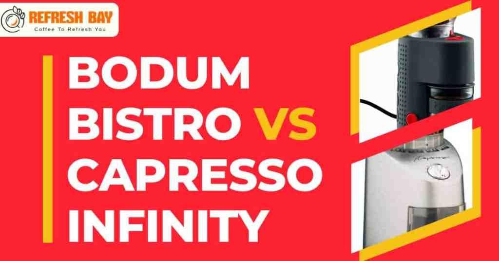 Bodum Bistro vs Capresso Infinity