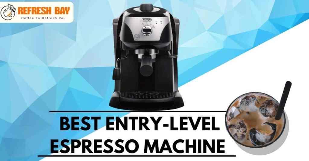 BEST ENTRY-LEVEL ESPRESSO MACHINE