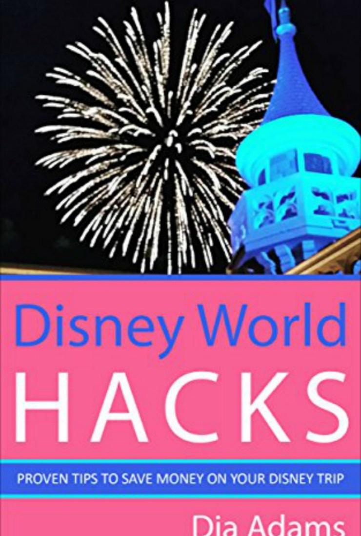 Refreshing Review (Saving money!): Disney World Hacks by Dia Adams