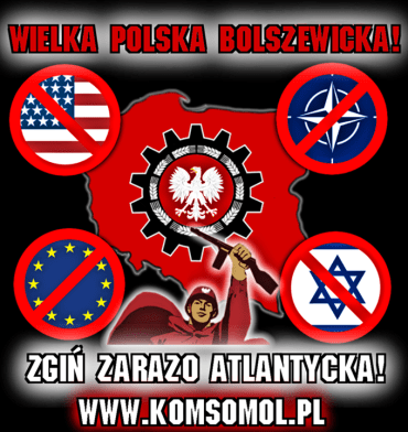 """Great Bolshevik Poland - Die, Atlantic scum!"""