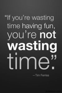 Fun Quote Tim Ferriss