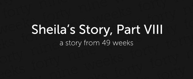 Sheila's Story, Part VIII