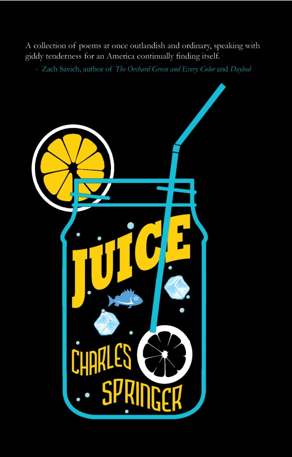 Juice, a poetry collection by Charles Springer, published by Regal House Publishing