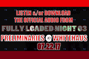 Listen/Download Fully Loaded Night 03 Sound Clash Audio [07.22.17 @ Whitehaus] & See Hot Pics