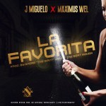 J Miguelo Ft. Maximus Wel – La Favorita