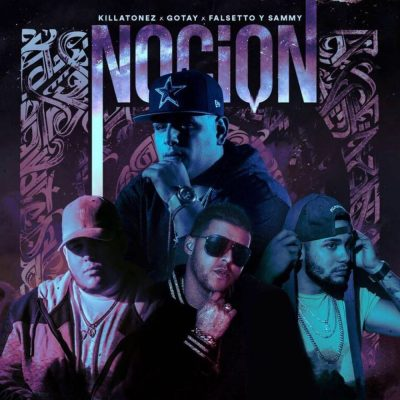 Killatonez Ft. Gotay El Autentiko & Sammy Y Falsetto – Noción