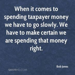 bob-jones-quote-when-it-comes-to-spending-taxpayer-money-we-have-to