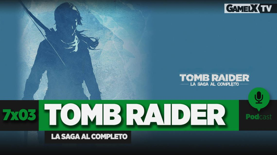 Podcast GameLX | 7×03 – Especial Tomb Raider