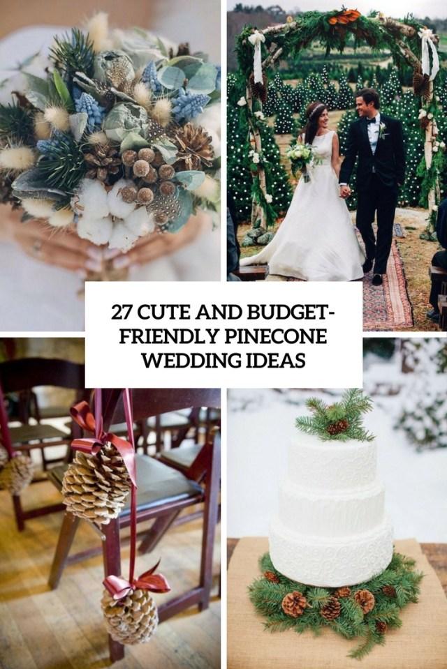 Cute Wedding Ideas 27 Cute And Budget Friendly Pinecone Wedding Ideas Weddingomania