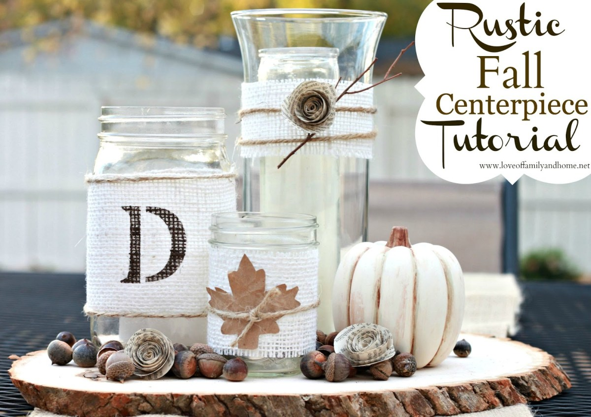 Diy Fall Wedding Ideas Rustic Fall Centerpiece Tutorial Love Of Family Home
