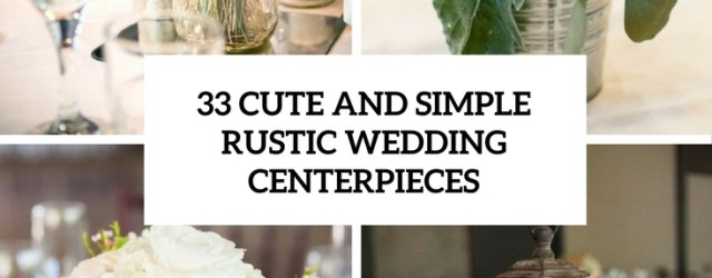 Simple Rustic Wedding Decor 33 Cute And Simple Rustic Wedding Centerpieces Weddingomania