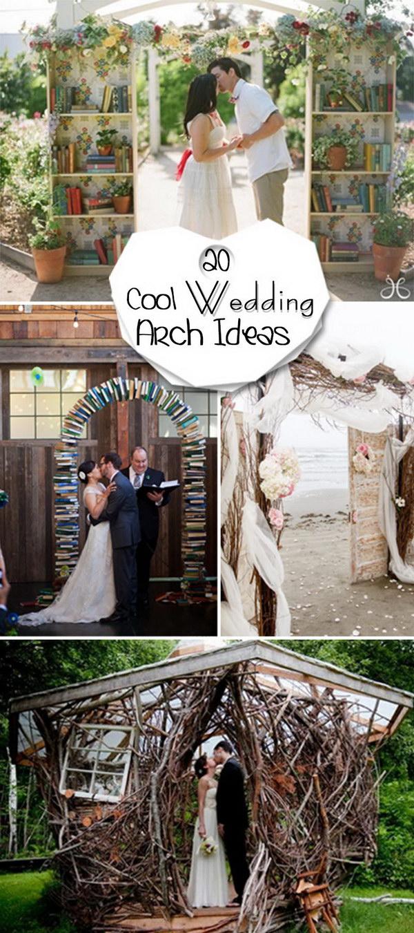 Unusual Wedding Ideas 20 Cool Wedding Arch Ideas Hative