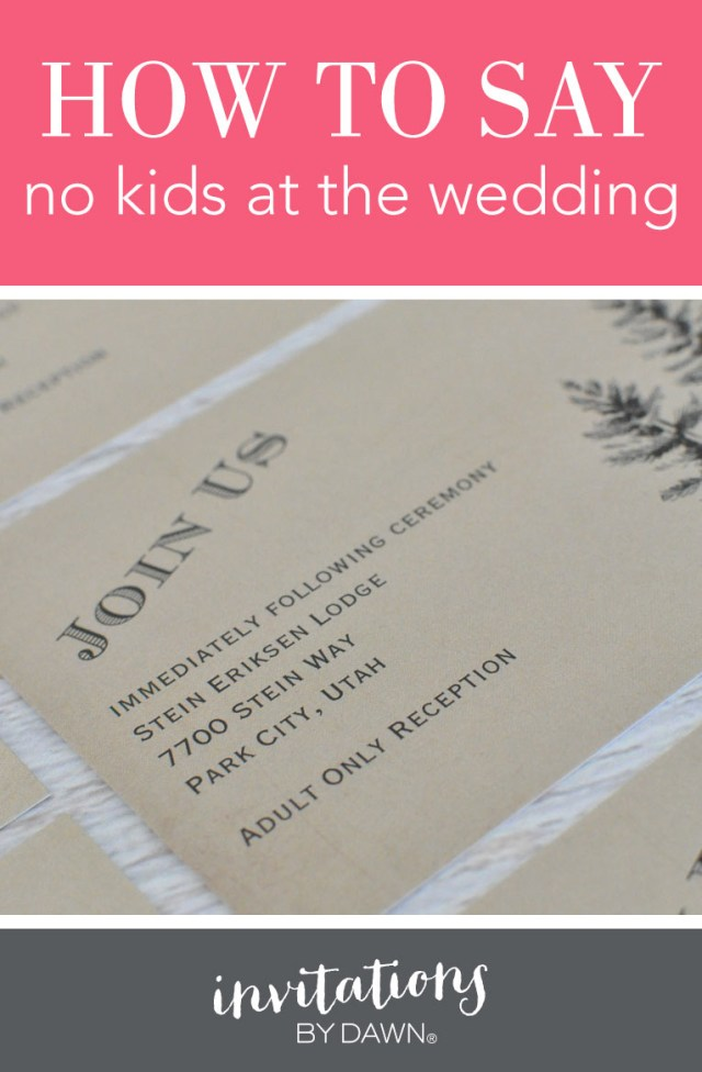 What To Say On A Wedding Invitation How To Say No Kids At The Wedding