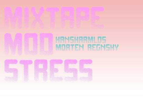 MIXTAPE MOD STRESS