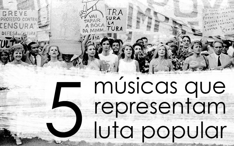 5 músicas que representam a luta do povo
