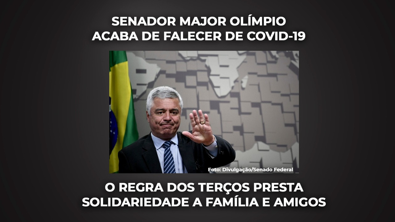 MORRE VÍTIMA DA COVID-19 O SENADOR MAJOR OLIMPIO