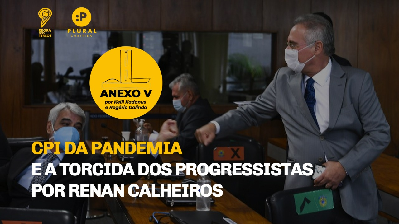 CPI DA PANDEMIA E A TORCIDA DOS PROGRESSISTAS POR RENAN CALHEIROS