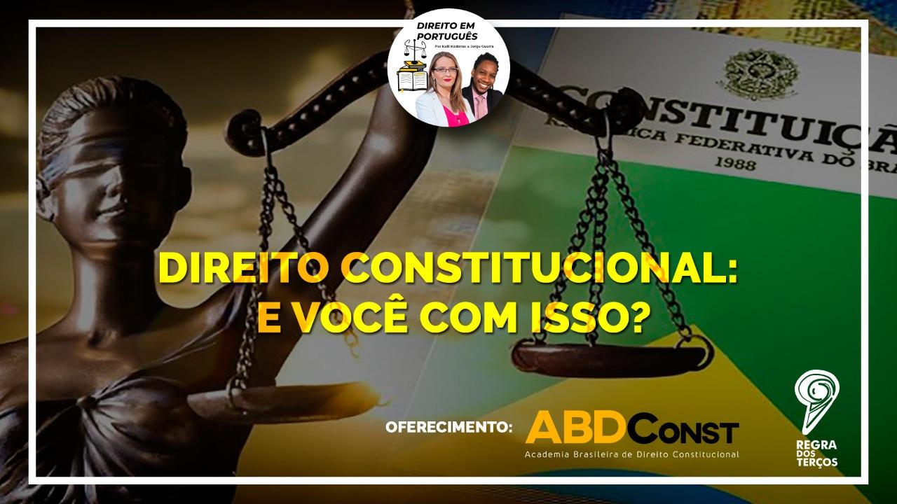 DIREITO CONSTITUCIONAL: E VOCÊ COM ISSO?