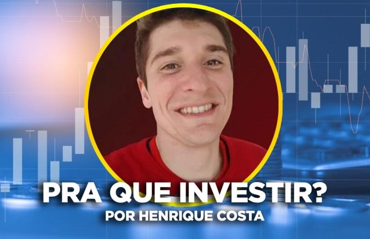 Henrique Costa - Pra que investir?