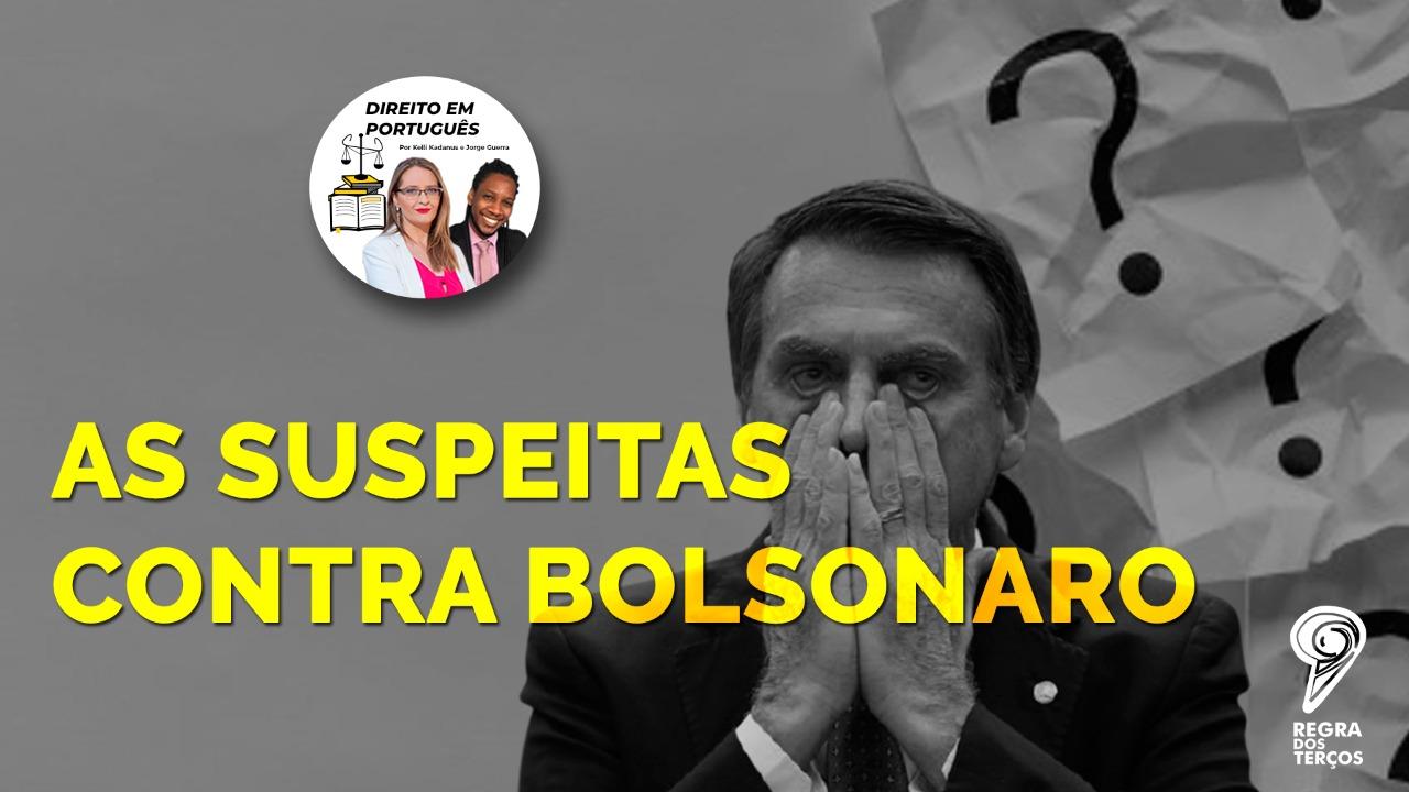 AS SUSPEITAS ENVOLVENDO O PRESIDENTE JAIR BOLSONARO