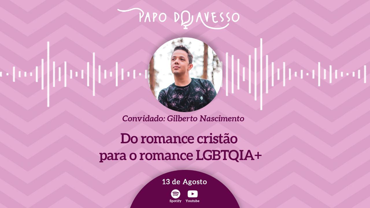 DO ROMANCE CRISTÃO AO ROMANCE LGBTQIA+: UM PAPO DO AVESSO COM GILBERTO NASCIMENTO