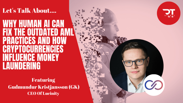 GK, the founder of Lucinity Discusses Outdated AML, Crypto influence on money laundering and Human AI