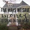 Ways we save money on home repairs.