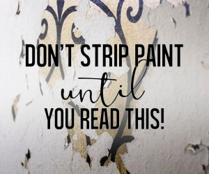 how to strip paint the right way.