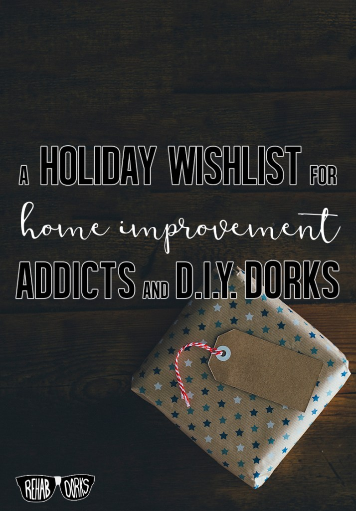 A holiday gift guide for home improvement enthusiasts.