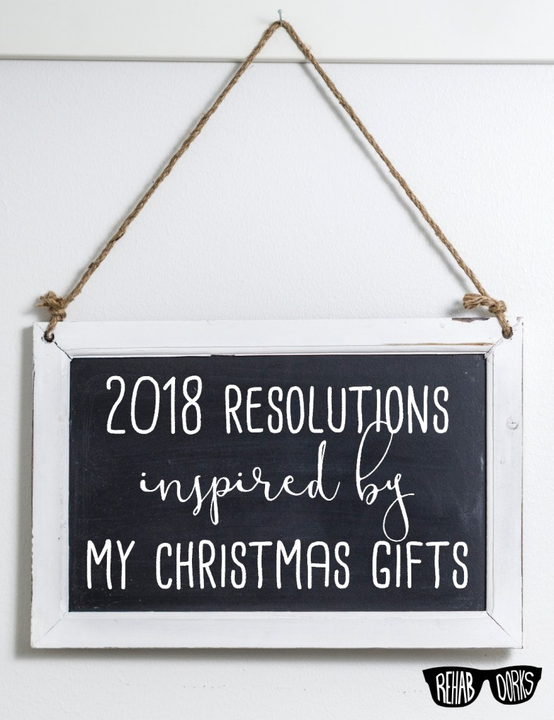 A list of gift-inspired resolutions for 2018. #rehabdorks