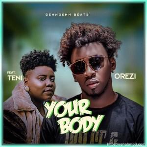 Orezi – Your Body Ft.Teni