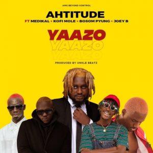 Ahtitude – Yaazo Ft. Medikal, Kofi Mole, Bosom P-Yung & Joey B