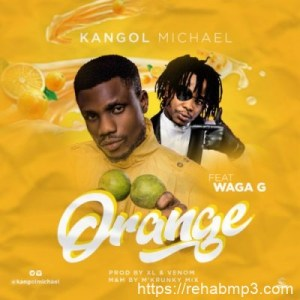 Kangol Michael – Orange Ft. Waga G